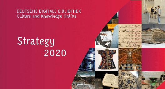 Deutsche Digitale Bibliothek, Kultur und Wissen online: Strategy 2020, Berlin 2016
