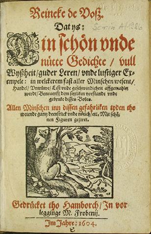 Reineke de Voß. Dat ys: Ein schön unde nütte Gedichte/ vull Wyßheit/ guder Leren/ unde lustiger Exempele […],Hamborch : Frobenius ; Hamborch : Lange, 1604