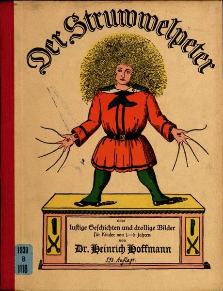 Der Struwwelpeter oder lustige Geschichten und drollige Bilder für Kinder von 3-6 Jahren Text: Hoffmann, Heinrich, Deutsche Nationalbibliothek