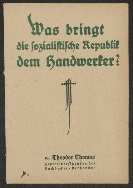 """Theodor Thomas, """"Was bringt die sozialistische Republik dem Handwerker ?"""", Werbedienst der deutschen sozialistischen Republik, Nr. 61. Landesarchiv Baden-Württemberg, Abt. Hauptstaatsarchiv Stuttgart, E 135 b Bü 567."""