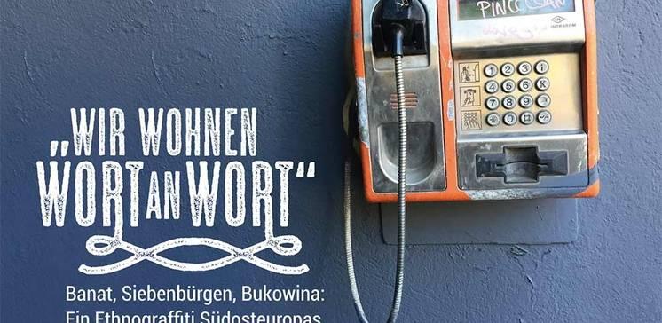 """""""Wir wohnen Wort an Wort"""" - Banat, Siebenbürgen, Bukowina: Ein Ethnograffiti Südosteuropas"""